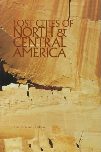 Lost Cities of North & Central America By Childress, David Hatcher