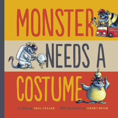 Monster Needs a Costume By Czajak, Paul/ Grieb, Wendy (ILT)